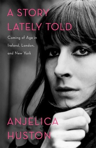 A Story Lately Told and Watch Me by Anjelica Huston