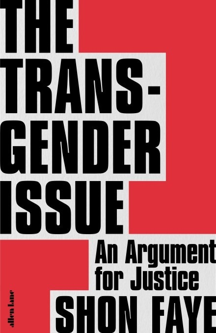 The Transgender Issue: An Argument for Justice by Shon Faye