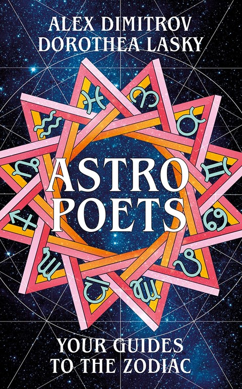 Astro Poets: Your Guides to the Zodiac by Alex Dimitrov and