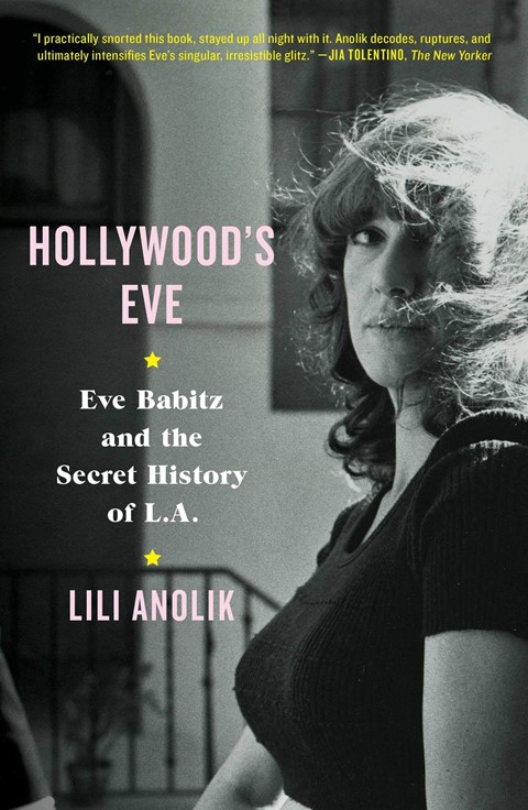 Hollywood's Eve by Lili Anolik