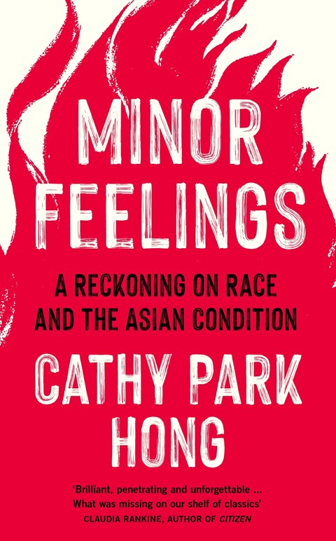 Minor Feelings: An Asian American Reckoning by Cathy Park Ho