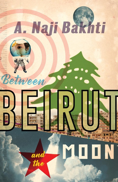 Between Beirut and the Moon by Naji Bakhti