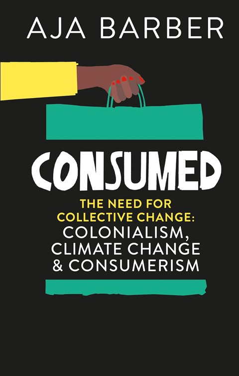Consumed: The need for collective change; colonialism, clima